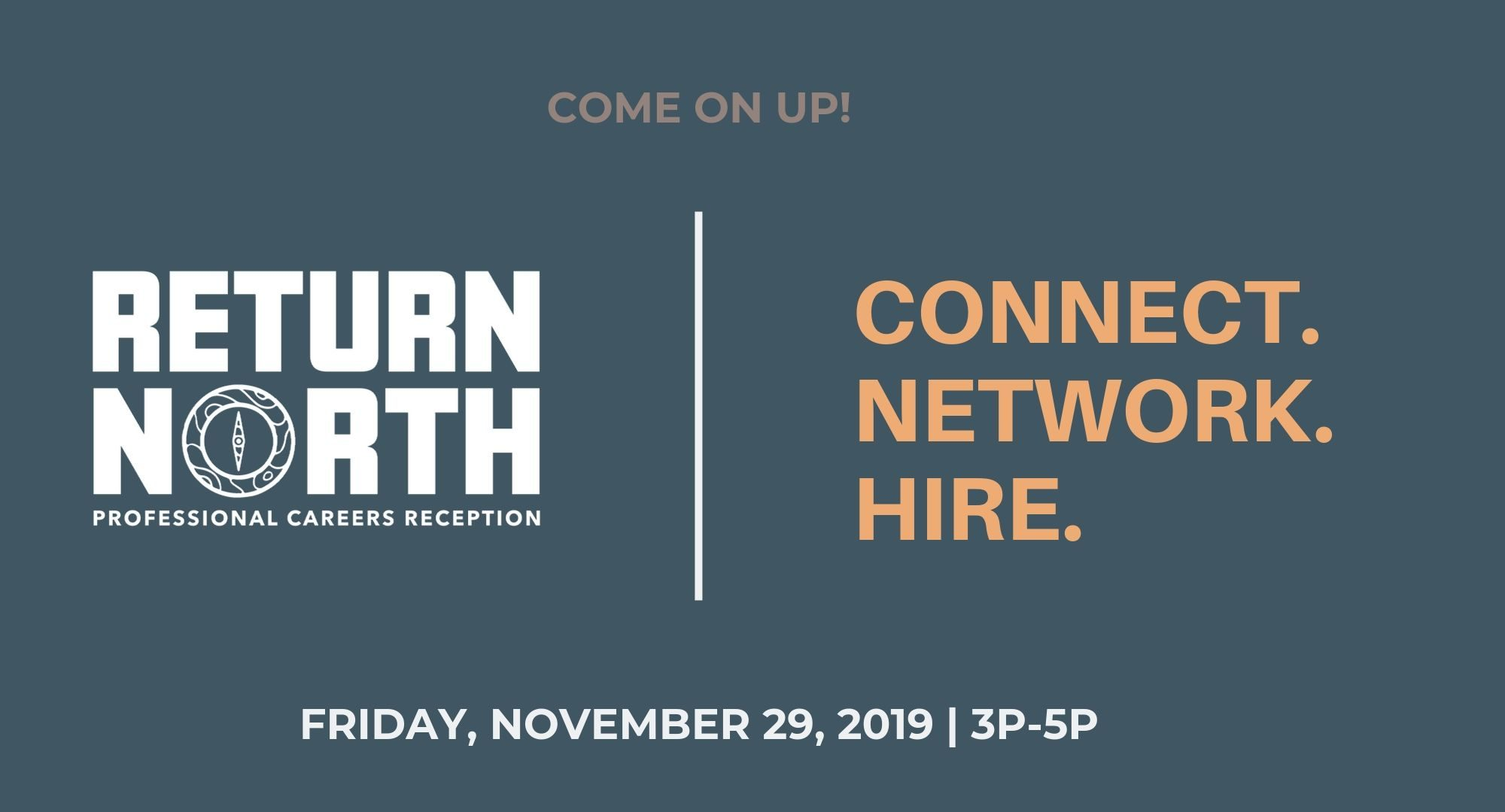 Event flyer with the following printed on it: Come on UP! Connect. Network. Hire. Return North. Friday, November 29th, 2019 from 3 to 5 PM.
